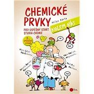 Chemické prvky kolem nás: Pro úspěšný strat studia chemie - Kniha