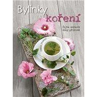 Bylinky a koření: Žijte zdravě díky přírodě - Kniha