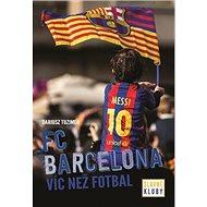 FC Barcelona Slavné kluby: Víc než fotbal - Kniha
