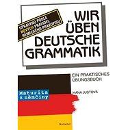 Wir üben deutsche Grammatik: Maturita z němčiny - Kniha