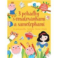 3 pohádky s omalovánkami a samolepkami: Tři malá prasátka, Sněhurka, Kocour v botách - Kniha