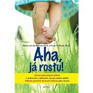 Kniha Aha, já rostu!: Deset zázračných týdnů v duševním a tělesném vývoji vašeho dítěte