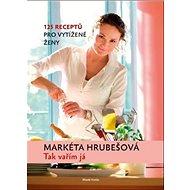 Tak vařím já: 125 receptů pro vytížené ženy - Kniha
