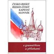 Česko-ruský rusko-český kapesní slovník: s gramatkou a přílohami - Kniha