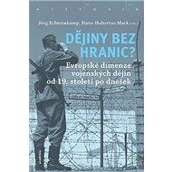 Dějiny bez hranic?: Evropská dimenze vojenskáých dějin od 19. století po dnešek - Kniha
