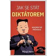 Jak se stát diktátorem: Nekoretní průvodce