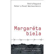 Margaréta biela: Príbeh dievčaťa z druhého slovenského transportu do Osvienčimu - Kniha
