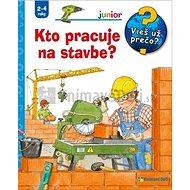 Kto pracuje na stavbe?: Junior Vieš už prečo? - Kniha