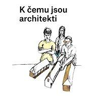K čemu jsou architekti - Kniha