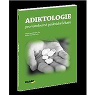 Adiktologie pro všeobecné praktické lékaře - Kniha
