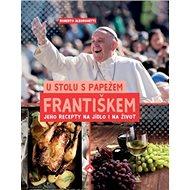 U stolu s papežem Františkem: Jeho recepty na jídlo i na život - Kniha