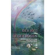 Der Weg zum Regenbogen: Drei Generationen einer Prager Schauspielerfamilie in bewegten Zeiten - Kniha