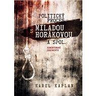 Politický proces s Miladou Horákovou a spol.: Komentované dokumenty - Kniha
