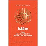 Islám: Pro ty, kdo o něm chtějí mluvit, ale zatím o něm mnoho nevědí - Kniha