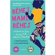 Běhej, mami, běhej: Inspirace pro ženy, aby byly fit, zdravé a šťastné - Kniha