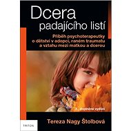 Dcera padajícího listí: Příběh psychoterapeutky o dětství v adopci, raném traumatu a vztahu mezi mat - Kniha