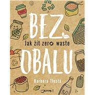 Bez obalu: Jak žít zero waste - Barbora Tlustá