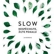 Slow: Nespěchejte, žijte pomalu