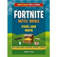 Fortnite Battle Royale Stavěj jako profík: Přežij bouři! Ohrom své přátele! Dokráčej k vítězství! - Kniha