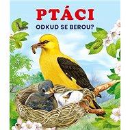 Ptáci: Odkud se berou? - Kniha