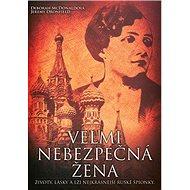 Velmi nebezpečná žena: Životy, lásky a lži nejkrásnější ruské špionky - Kniha