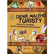 Deník malého turisty: Uchovej si vzpomínky na svá cestovatelská dobrodružství - Kniha