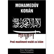 Mohamedův korán: Proč muslimové vraždí po islám - Kniha