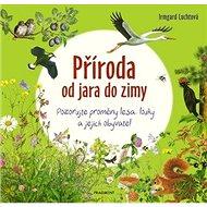 Příroda od jara do zimy: Pozorujte proměny lesa, louky a jejich obyvatel - Kniha