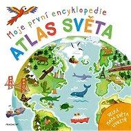 Moje první encyklopedie Atlas světa: Velká mapa uvnitř - Kniha
