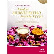 Moudrost ájurvédského životního stylu: Ucelený recept na optimalizaci zdraví, předcházení nemocem a  - Kniha
