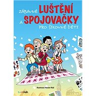 Zábavné luštění a spojovačky pro šikovné děti - Kniha