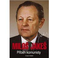 Miloš Jakeš: Příběh komunisty - Kniha