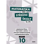 Matematika pro střední školy 10. díl: Komplexní čísla, polynomy, matice, základy diferenciálního a i - Kniha