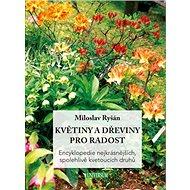 Kniha Květiny a dřeviny pro radost: Encyklopedie nejkrásnějších, spolehlivě kvetoucích druhů - Kniha