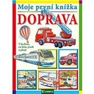 Moje první knížka Doprava: Všechno, co létá, jezdí a pluje - Kniha