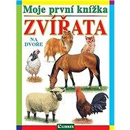 Moje první knížka Zvířata na dvoře - Kniha