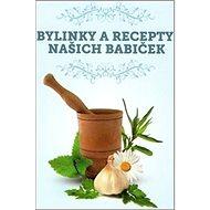 Bylinky a recepty našich babiček - Kniha