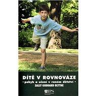 Dítě v rovnováze: Učení a pohyb v raném dětství - Kniha