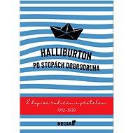 Halliburton Po stopách dobrodruha: Z dopisů rodičům a přátelům 1912-1939