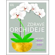 Zdravé orchideje: Aby dobře rostly a krásně kvetly - Kniha