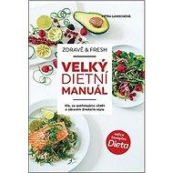 Zdravě & fresh aneb Velký dietní manuál: Vše, co potřebujeme vědět o zdravém životním stylu - Kniha