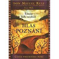 Hlas poznání: Toltécká kniha moudrosti