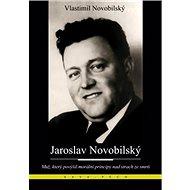 Jaroslav Novobilský: Muž, který povýšil morální principy nad strach ze smrti - Kniha