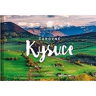 Čarovné Kysuce: Magical Kysuce Region - Kniha
