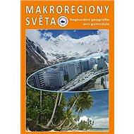 Makroregiony světa: Regionální geografie pro gymnázia - Kniha