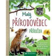 Malý přírodovědec Příručka: Se spoustou zábavných aktivit a úkolů k vyplnění - Kniha