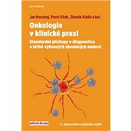 Onkologie v klinické praxi: Standardní přístupy v diagnostice a léčbě vybraných zhoubných nádorů - Kniha