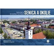 Senica a okolie z neba: Senica and Its Surroundings From Heaven - Kniha