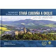 Stará Ľubovňa a okolie z neba: Stará Ľubovňa and Its Surroundings From Heaven - Kniha