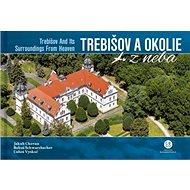 Trebišov a okolie z neba: Trebišov and Its Surroundings From Heaven - Kniha